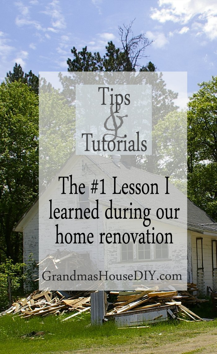 The #1 lesson I learned during my 15 months of home renovation renovations remodel remodeling a 100 year old farm house of my grandparents diy do it yourself