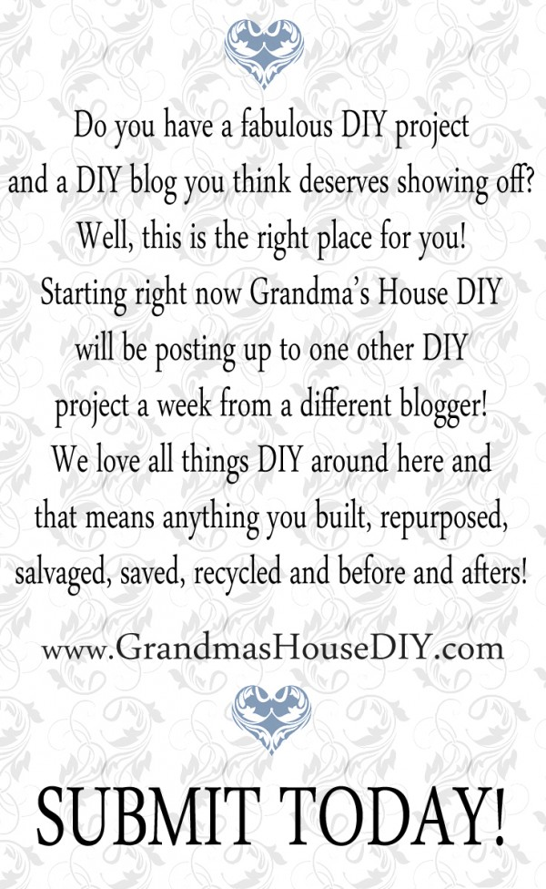 Do you have a fabulous DIY project and a DIY blog? Submit to Grandma's House now!