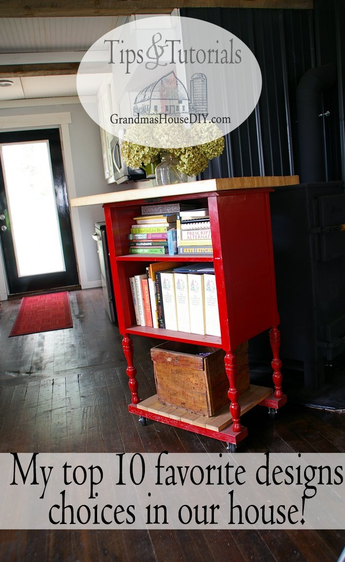 My top ten favorite design choices I made throughout the renovation of our 100 year old farm house