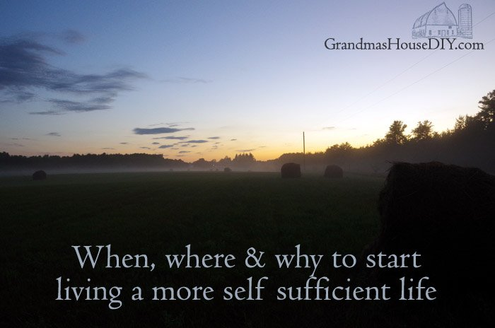 When, where & why to start living a more self sufficient life, how to begin and why we need to change our mindset and start making things from scratch