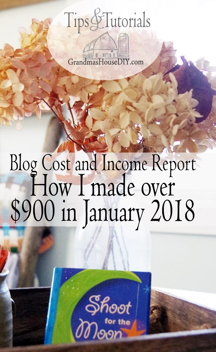 Grandma's House DIY blog cost and income report, how I made over $900 in January 2018 on my blog, affiliate networks, amazon, media.net, google adwords, selling sponsored posts, joining the hometalk helpers, the blogger hustle, how to