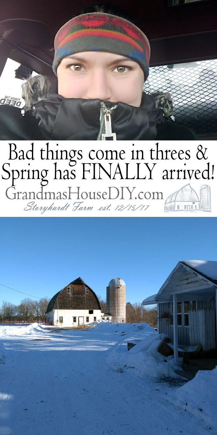 Bad things come in threes and this was literally the winter that would not end. My septic froze, my water exploded and my car quit running! But, like with everything in my life, everything is going to be ok and winter did finally end and I have a new car and everything fixed!